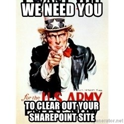 I Want You - WE NEED YOU TO CLEAR OUT YOUR SHAREPOINT SITE