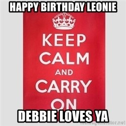 Keep Calm - Happy birthDay lEonie Debbie loves yA