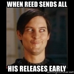 Tobey_Maguire - When reed sends all his releases early