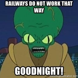 Morbo - RailwayS do not work that way Goodnight!