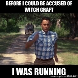 run forest - Before i could be Accused of witch crAft I was running