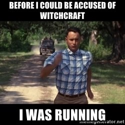 run forest - Before i could be accused of witchcraft I was rUnning