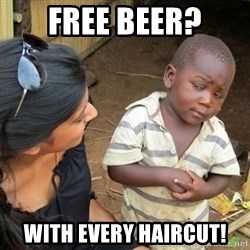 Skeptical 3rd World Kid - Free Beer? With every Haircut!