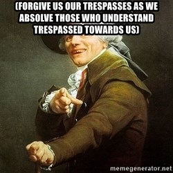 Ducreux - (Forgive us our trespasses as we absolve those who understand trespassed towards us)