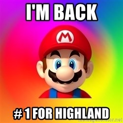 Mario Says - I'm Back  # 1 for highland