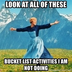 Sound Of Music Lady - Look at all of these bucket list activities i am not doing