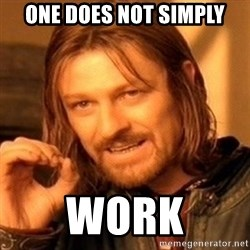 One Does Not Simply - One does not simply work