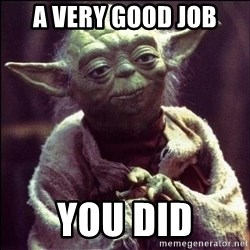 Advice Yoda - A very good job You Did