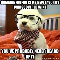 hipster dog - Domaine FruFru is my new favorite undiscovered wine You've probably never heard of it