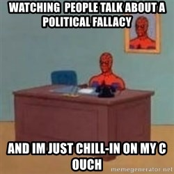 and im just sitting here masterbating - Watching  people talk about a political Fallacy and im just CHILL-IN on my c ouch