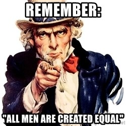 """Uncle Sam Point - Remember: """"All men are created equal"""""""