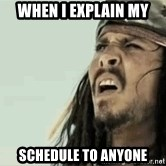 Jack Sparrow Reaction - When I explain my schedule to anyone