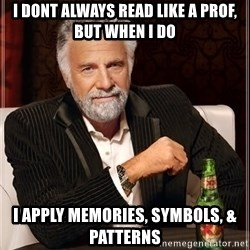 The Most Interesting Man In The World - I dont alwaYs Read like a prof, BuT when i dO I apply memories, symbols, & patterns