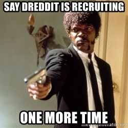 Samuel L Jackson - say dreddit is recruiting one more time