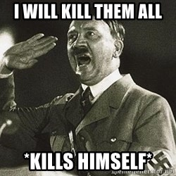 Adolf Hitler - I will kill them all *kills himself*