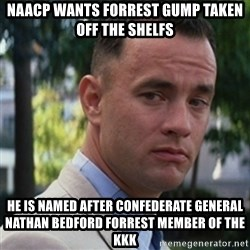 forrest gump - NAACP wants forrest gump taken off the shelfs he is named after confederate general nathan bedford forrest member of the kkk