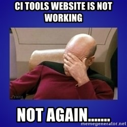 Picard facepalm  - CI TOOLS WEBSITE IS not working NOT AGAIN.......