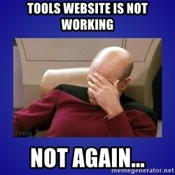 Picard facepalm  - TOOLS WEBSITE IS NOT WORKING NOT AGAIN...