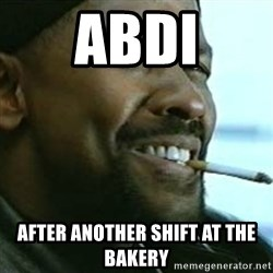 My Nigga Denzel - abdi after another shift at the bakery