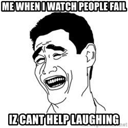 FU*CK THAT GUY - Me when i watch people fail IZ CANT HELP laughing