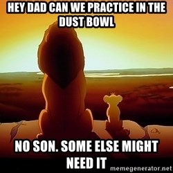 simba mufasa - HEy dad can we practice in the dust bowl No son. Some else might need it