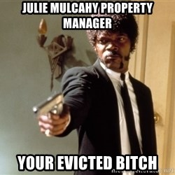 Samuel L Jackson - Julie mulcahy property manager Your evicted bitch