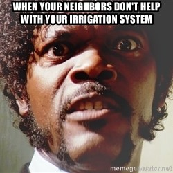 Mad Samuel L Jackson - When your neighbors Don't help With your irrigation system