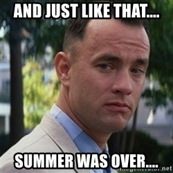 forrest gump - and just like that.... Summer was over....