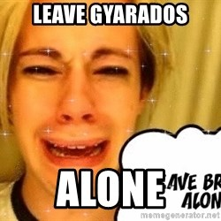 leave britney alone - leave Gyarados alone