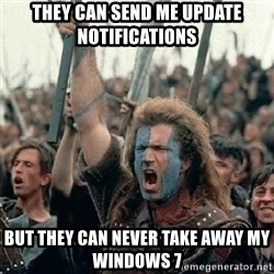 Brave Heart Freedom - they can send me update notifications but they can never take away my windows 7