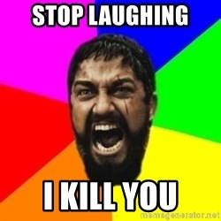 sparta - stop laughing  i kill you