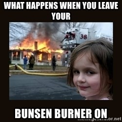 burning house girl - what happens when you leave your bunsen burner on