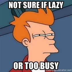 Not sure if troll - Not sure if lazy or too busy