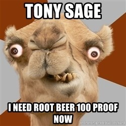 Crazy Camel lol - Tony sage  I need root beer 100 proof now