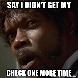 Angry Samuel L Jackson - say i didn't get my check one more time