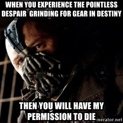Bane Permission to Die - When you experience the pointless despair  grinding for gear in destiny Then you will have my permission to die