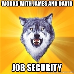 Courage Wolf - Works with james and DAvid JOB SECURITY