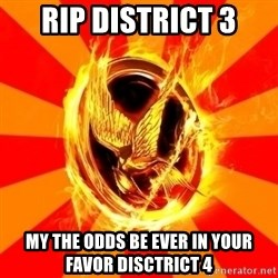 Typical fan of the hunger games - RIP District 3 My the odds be ever in your favor Disctrict 4