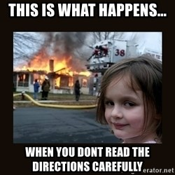 burning house girl - this is what happens... when you dont read the directions carefully