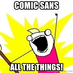 X ALL THE THINGS - Comic Sans All the things!