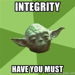 Advice Yoda Gives - integrity have you must