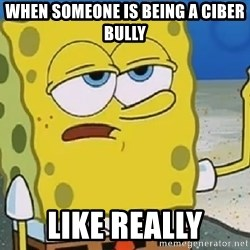 Only Cried for 20 minutes Spongebob - When someone is being a ciber bully Like really