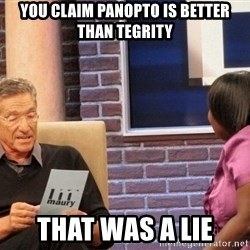 Maury Lie Detector - You claim panopto is better than tegrity that was a lie