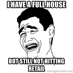 FU*CK THAT GUY - I HAVE A FULL HOUSE but still not hitting retail