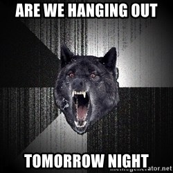 Insanity Wolf - Are we hanging out  Tomorrow night