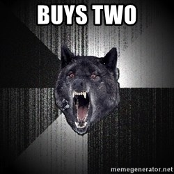 Insanity Wolf - buys two