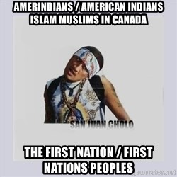san juan cholo - Amerindians / American Indians Islam Muslims in Canada The First Nation / First Nations Peoples