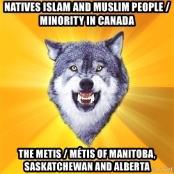 Courage Wolf - Natives Islam and Muslim People / Minority in Canada The Metis / Métis of Manitoba, Saskatchewan and Alberta