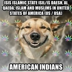 Stoner Dog - ISIS Islamic State ISIL/IS Daesh, Al Qaeda, Islam and Muslims in United States of America (US / USA) American Indians