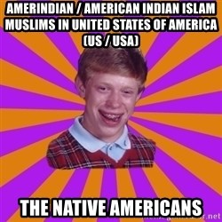Unlucky Brian Strikes Again - Amerindian / American Indian Islam Muslims in United States of America (US / USA) The Native Americans